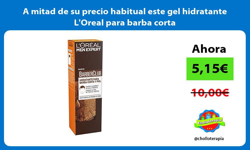 A mitad de su precio habitual este gel hidratante LOreal para barba corta