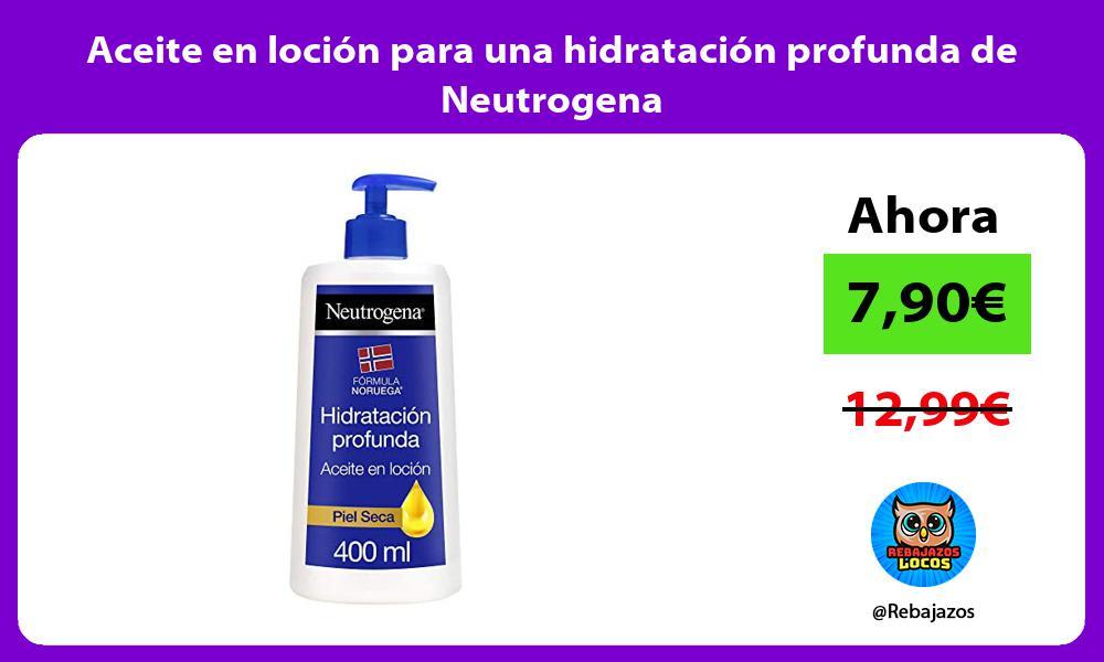 Aceite en locion para una hidratacion profunda de Neutrogena