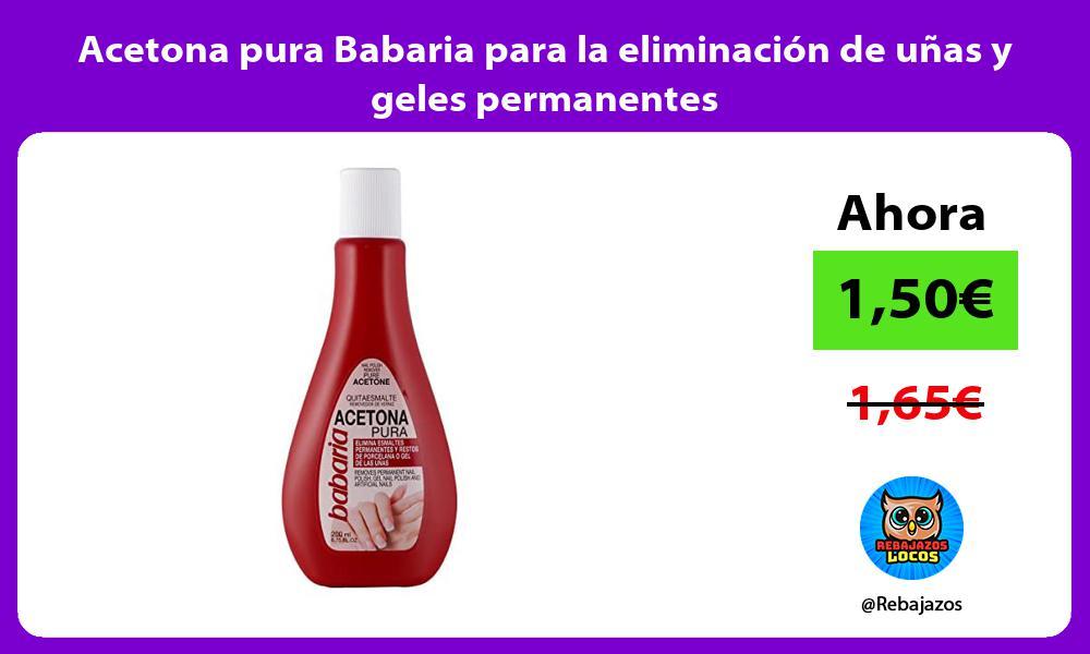 Acetona pura Babaria para la eliminacion de unas y geles permanentes
