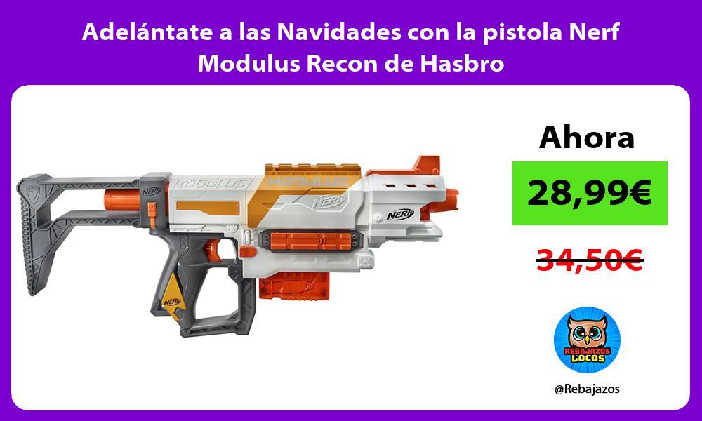 Adelantate a las Navidades con la pistola Nerf Modulus Recon de Hasbro