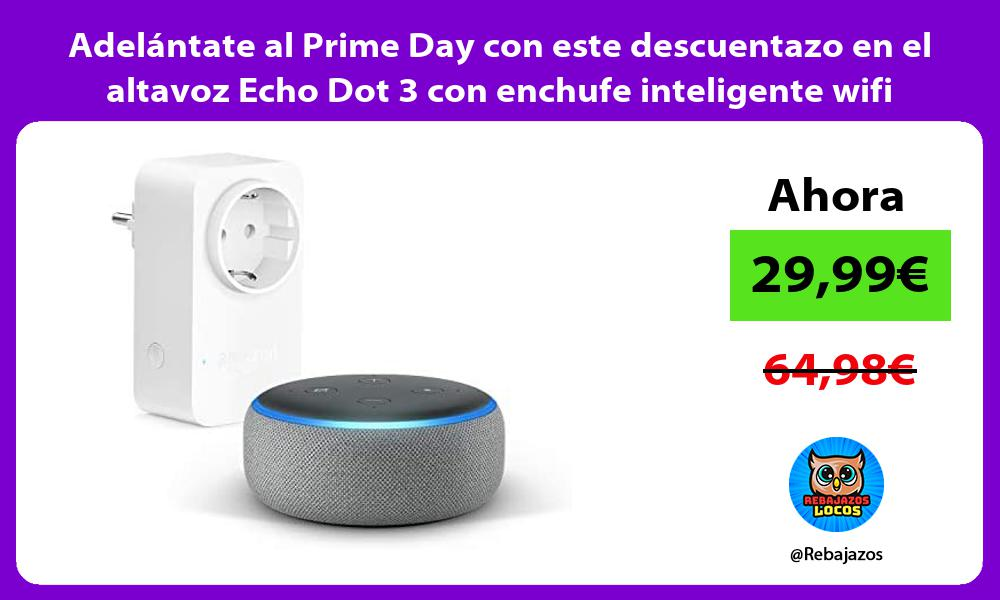 Adelantate al Prime Day con este descuentazo en el altavoz Echo Dot 3 con enchufe inteligente wifi