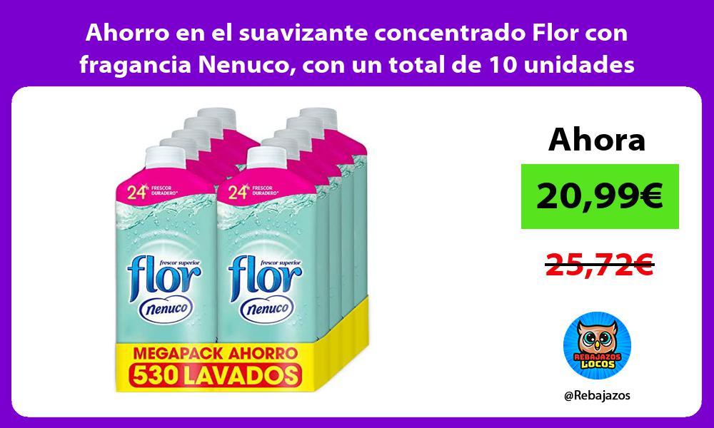 Ahorro en el suavizante concentrado Flor con fragancia Nenuco con un total de 10 unidades