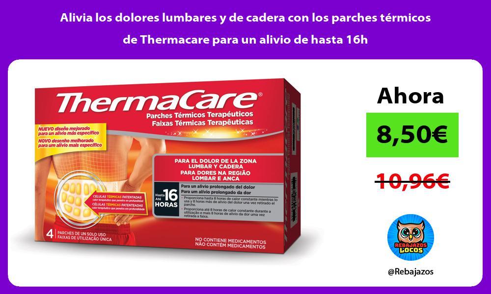 Alivia los dolores lumbares y de cadera con los parches termicos de Thermacare para un alivio de hasta 16h