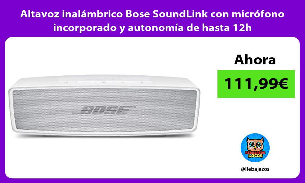 Altavoz inalambrico Bose SoundLink con microfono incorporado y autonomia de hasta 12h