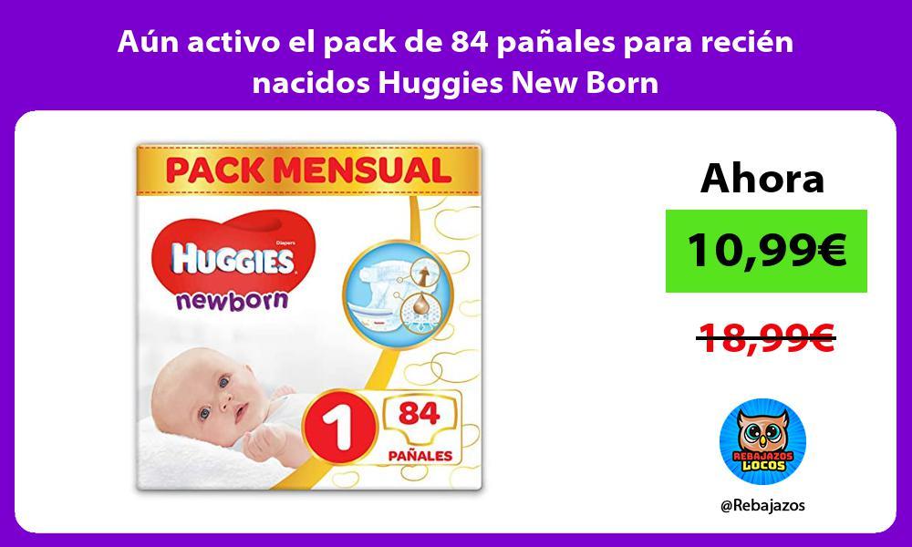 Aun activo el pack de 84 panales para recien nacidos Huggies New Born