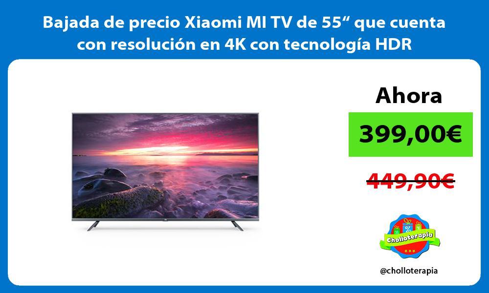 Bajada de precio Xiaomi MI TV de 55 que cuenta con resolucion en 4K con tecnologia HDR
