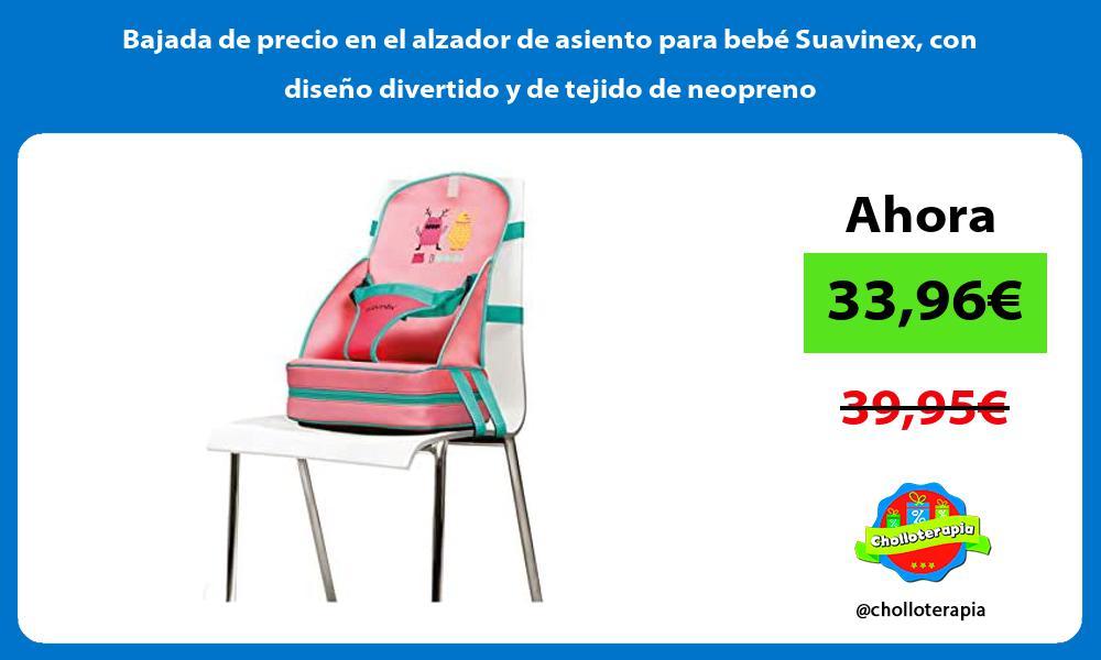 Bajada de precio en el alzador de asiento para bebe Suavinex con diseno divertido y de tejido de neopreno