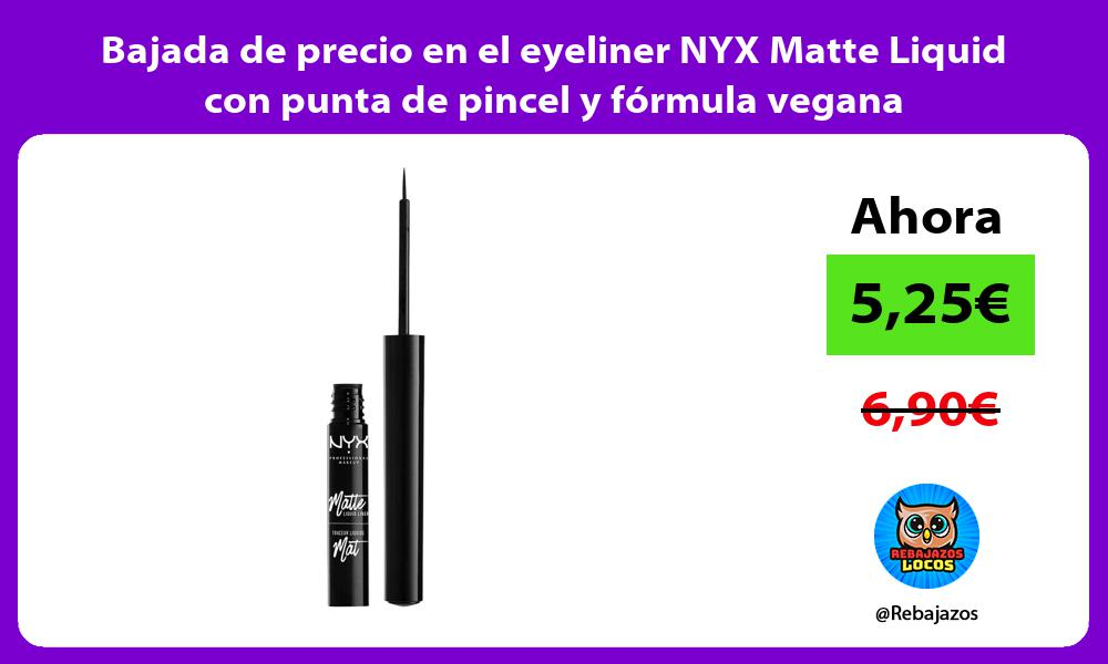 Bajada de precio en el eyeliner NYX Matte Liquid con punta de pincel y formula vegana