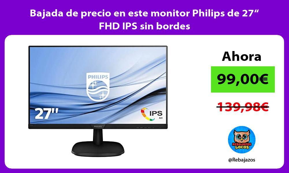 Bajada de precio en este monitor Philips de 27 FHD IPS sin bordes