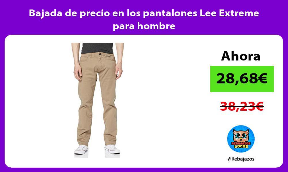 Bajada de precio en los pantalones Lee Extreme para hombre