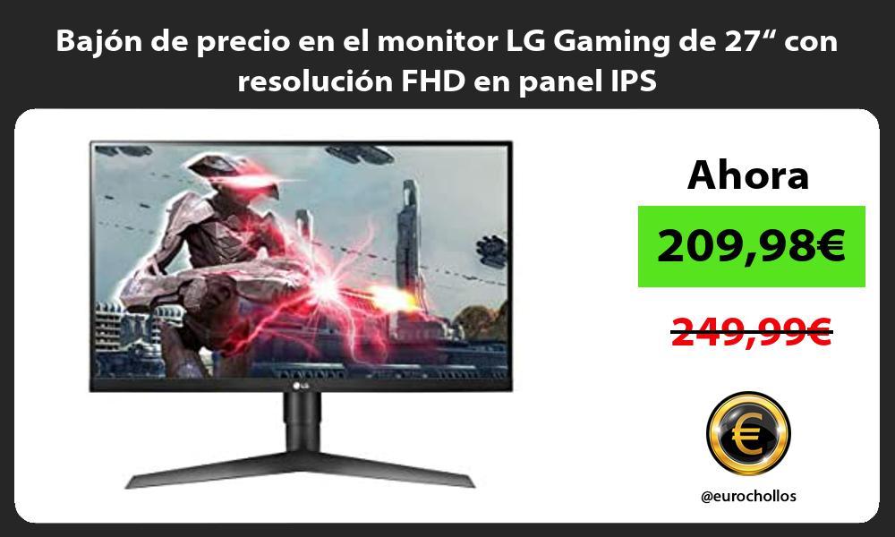 Bajon de precio en el monitor LG Gaming de 27 con resolucion FHD en panel IPS