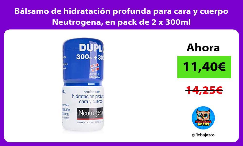 Balsamo de hidratacion profunda para cara y cuerpo Neutrogena en pack de 2 x 300ml
