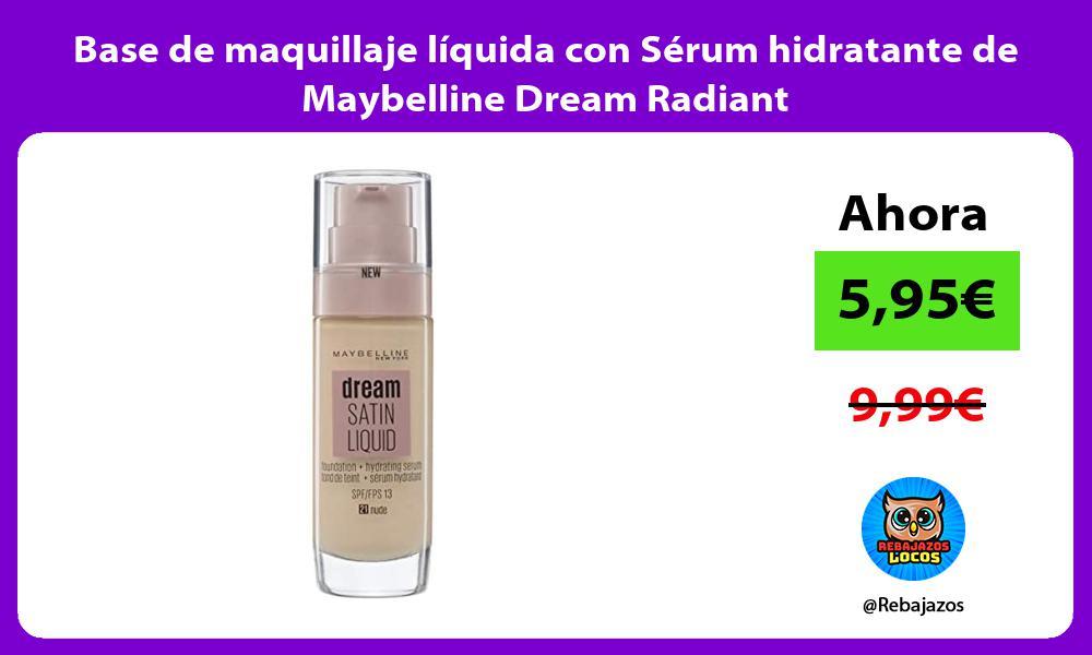 Base de maquillaje liquida con Serum hidratante de Maybelline Dream Radiant