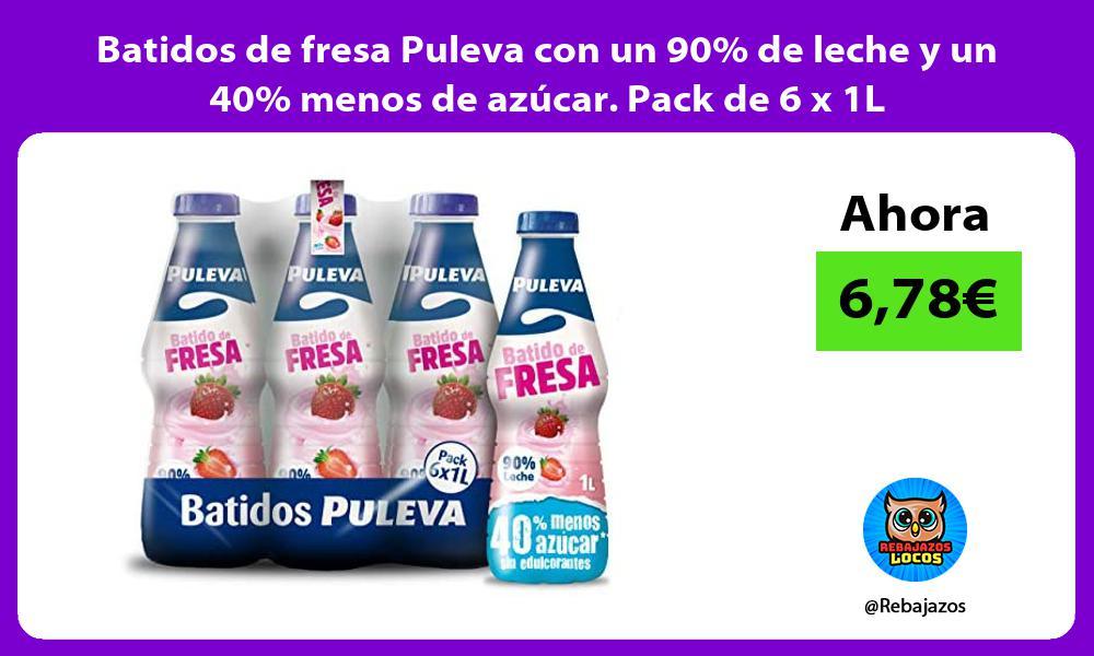 Batidos de fresa Puleva con un 90 de leche y un 40 menos de azucar Pack de 6 x 1L