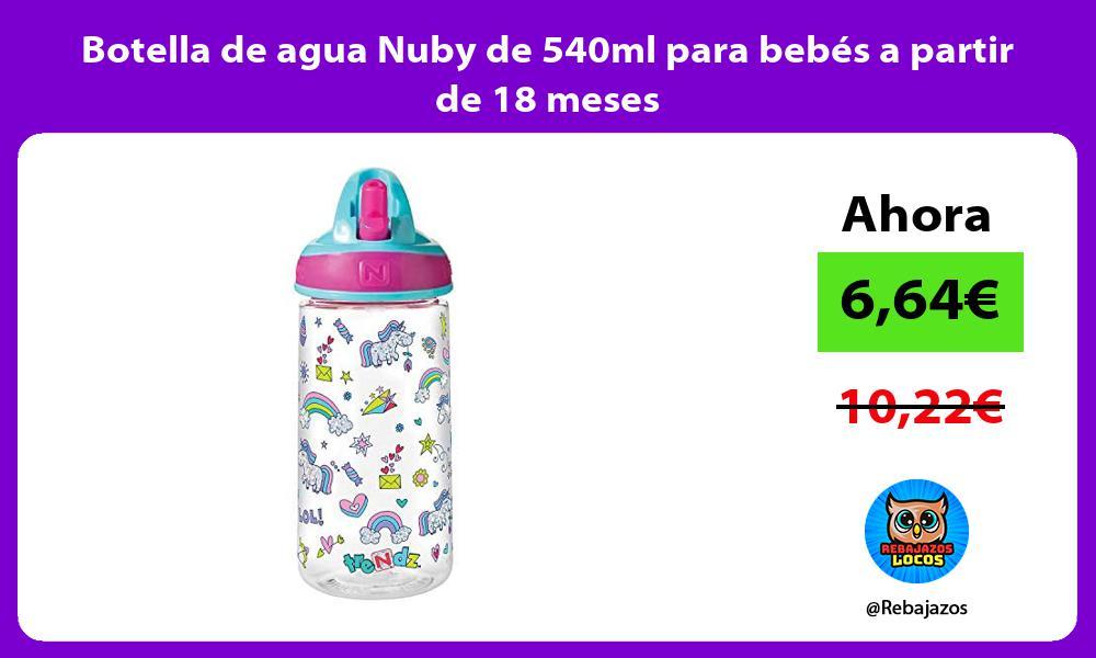 Botella de agua Nuby de 540ml para bebes a partir de 18 meses