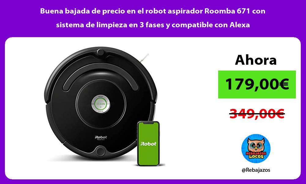 Buena bajada de precio en el robot aspirador Roomba 671 con sistema de limpieza en 3 fases y compatible con Alexa