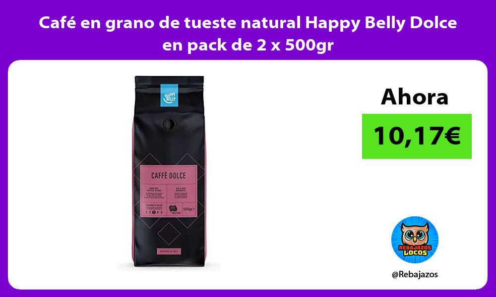 Cafe en grano de tueste natural Happy Belly Dolce en pack de 2 x 500gr