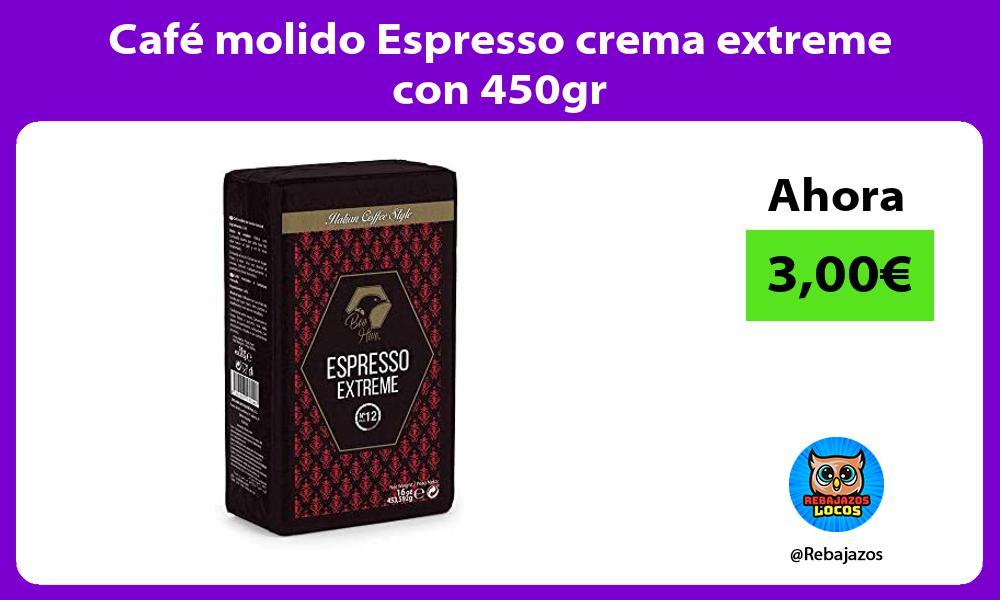 Cafe molido Espresso crema extreme con 450gr
