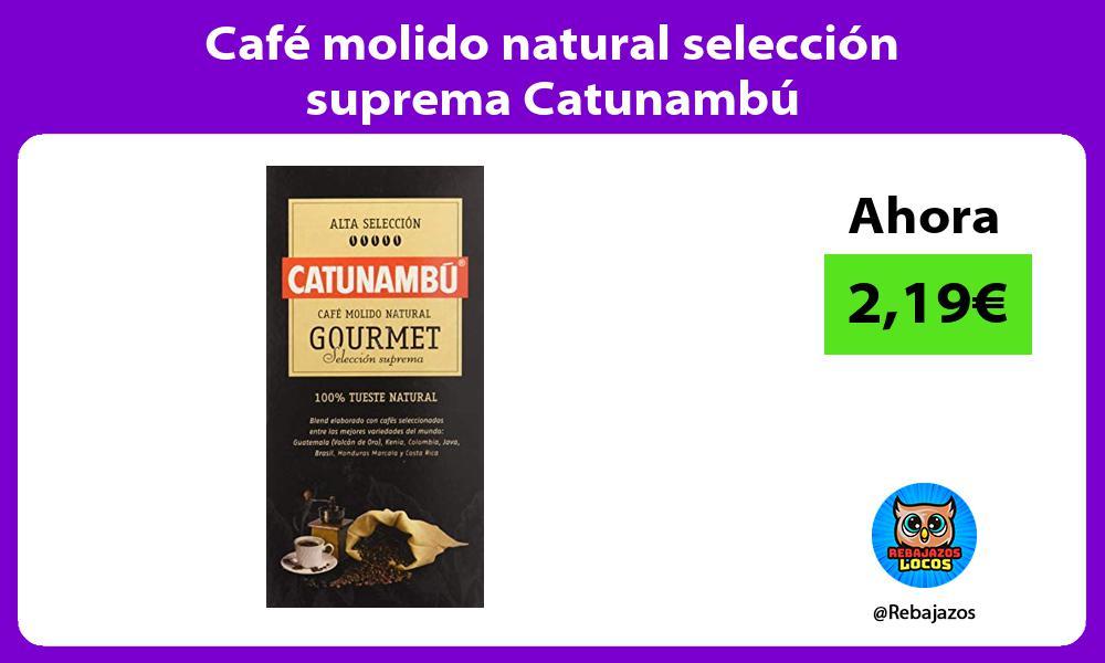 Cafe molido natural seleccion suprema Catunambu
