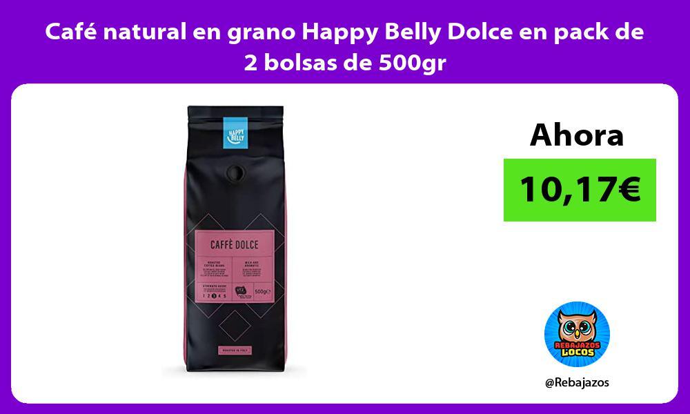 Cafe natural en grano Happy Belly Dolce en pack de 2 bolsas de 500gr