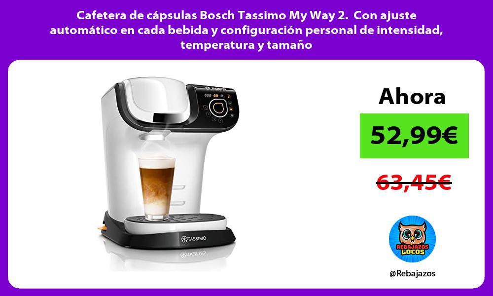 Cafetera de capsulas Bosch Tassimo My Way 2 Con ajuste automatico en cada bebida y configuracion personal de intensidad temperatura y tamano
