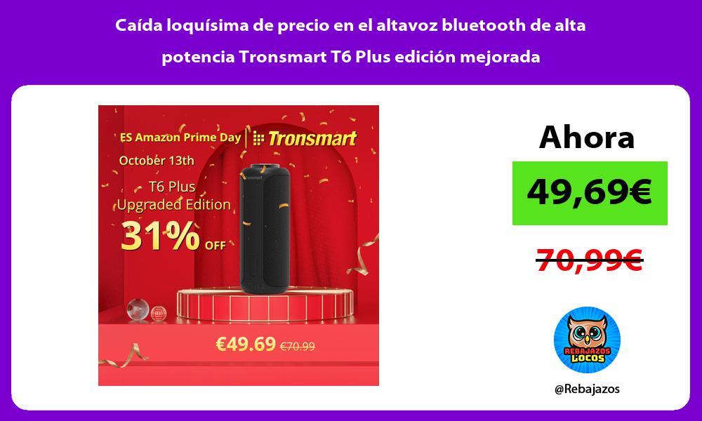 Caida loquisima de precio en el altavoz bluetooth de alta potencia Tronsmart T6 Plus edicion mejorada