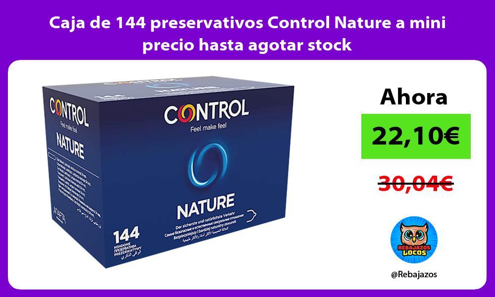 Caja de 144 preservativos Control Nature a mini precio hasta agotar stock