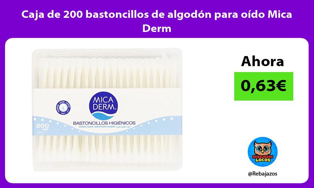 Caja de 200 bastoncillos de algodon para oido Mica Derm