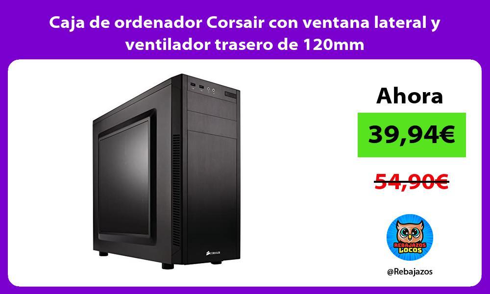 Caja de ordenador Corsair con ventana lateral y ventilador trasero de 120mm