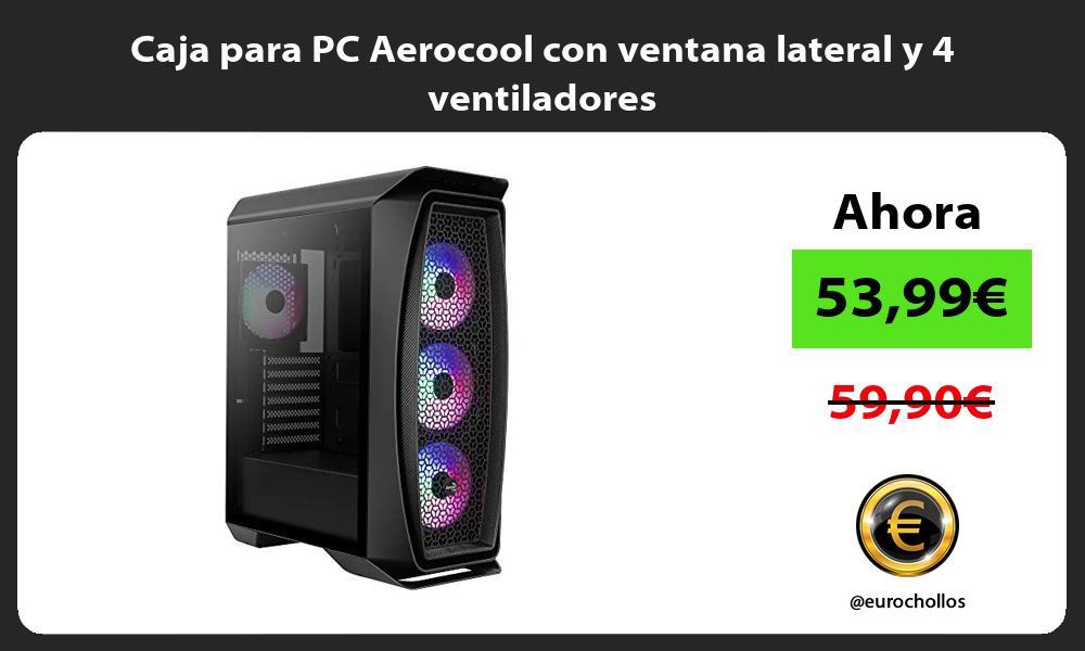 Caja para PC Aerocool con ventana lateral y 4 ventiladores
