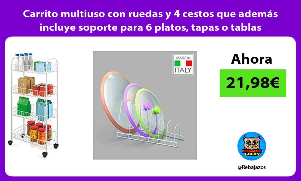 Carrito multiuso con ruedas y 4 cestos que ademas incluye soporte para 6 platos tapas o tablas