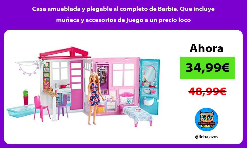 Casa amueblada y plegable al completo de Barbie Que incluye muneca y accesorios de juego a un precio loco