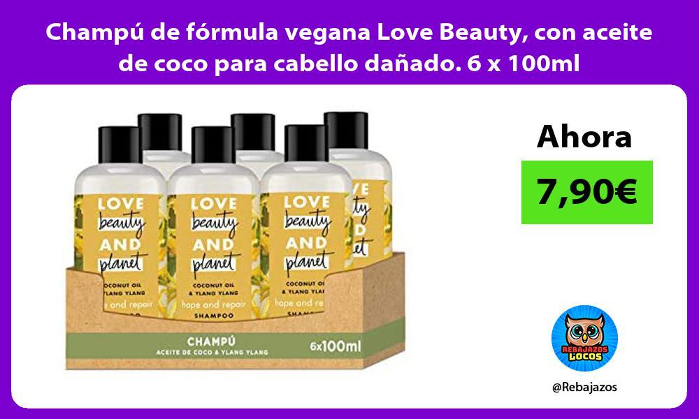 Champu de formula vegana Love Beauty con aceite de coco para cabello danado 6 x 100ml