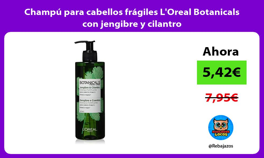 Champu para cabellos fragiles LOreal Botanicals con jengibre y cilantro