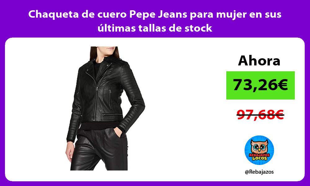 Chaqueta de cuero Pepe Jeans para mujer en sus ultimas tallas de stock