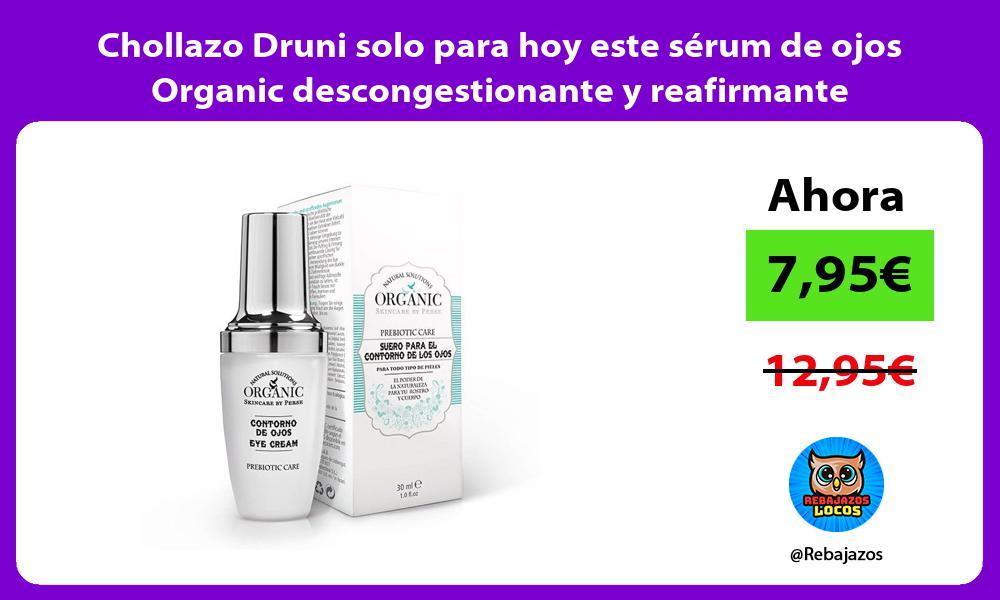 Chollazo Druni solo para hoy este serum de ojos Organic descongestionante y reafirmante