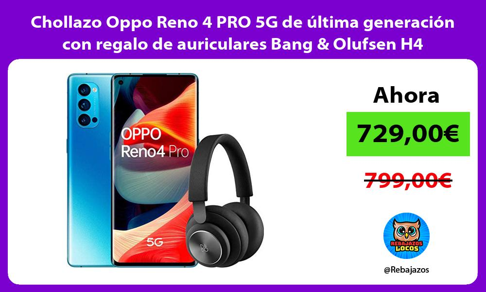 Chollazo Oppo Reno 4 PRO 5G de ultima generacion con regalo de auriculares Bang Olufsen H4