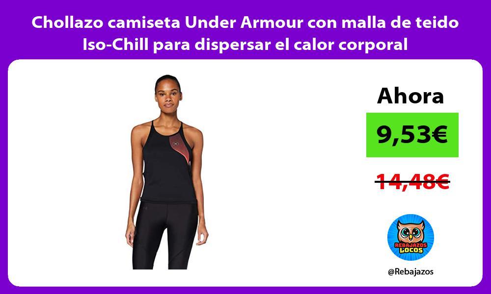 Chollazo camiseta Under Armour con malla de teido Iso Chill para dispersar el calor corporal