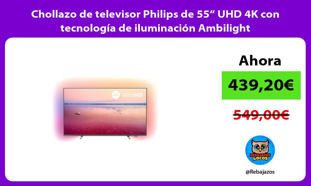 Chollazo de televisor Philips de 55 UHD 4K con tecnologia de iluminacion Ambilight