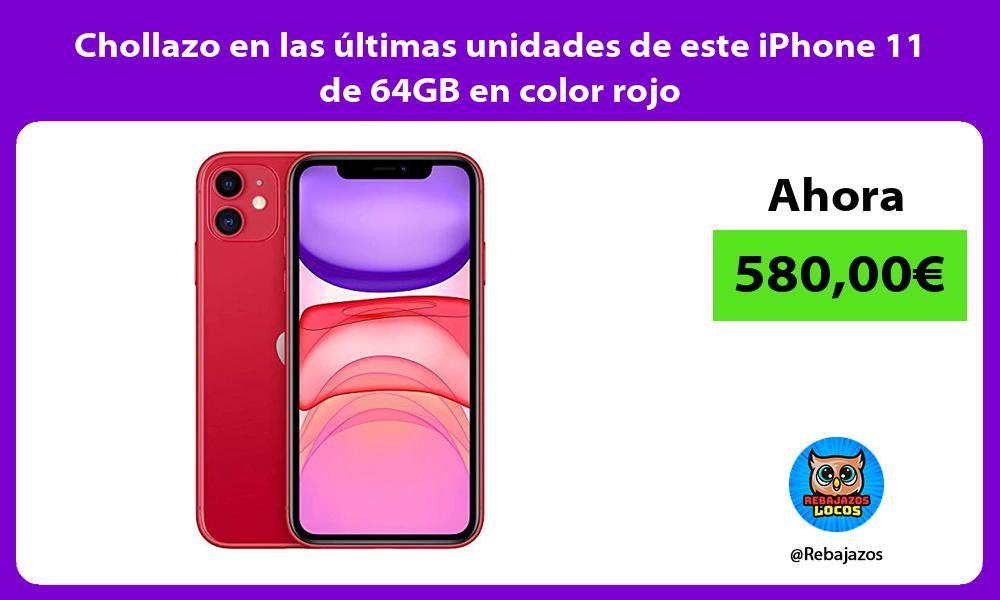 Chollazo en las ultimas unidades de este iPhone 11 de 64GB en color rojo