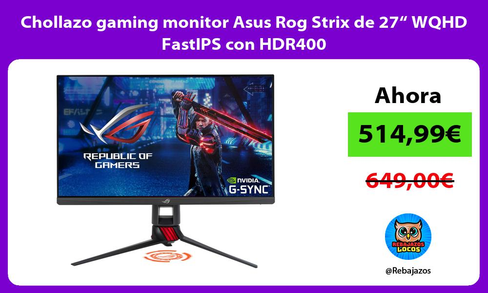 Chollazo gaming monitor Asus Rog Strix de 27 WQHD FastIPS con HDR400