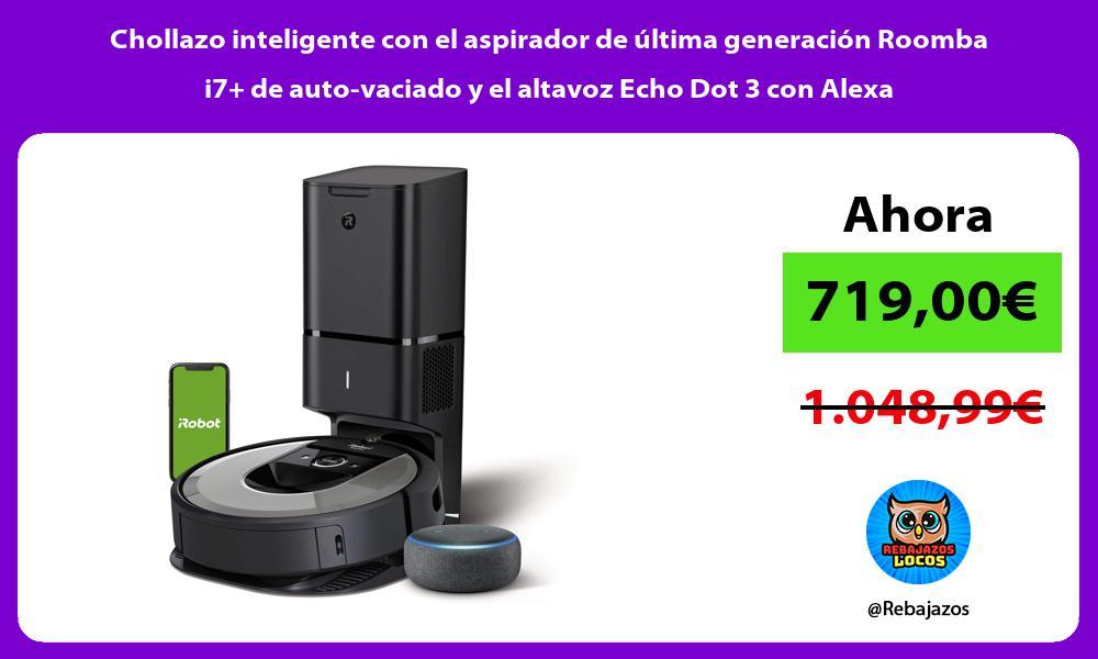 Chollazo inteligente con el aspirador de ultima generacion Roomba i7 de auto vaciado y el altavoz Echo Dot 3 con Alexa