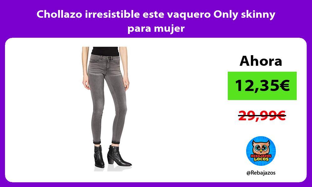 Chollazo irresistible este vaquero Only skinny para mujer