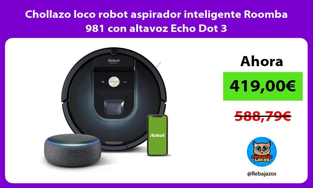 Chollazo loco robot aspirador inteligente Roomba 981 con altavoz Echo Dot 3