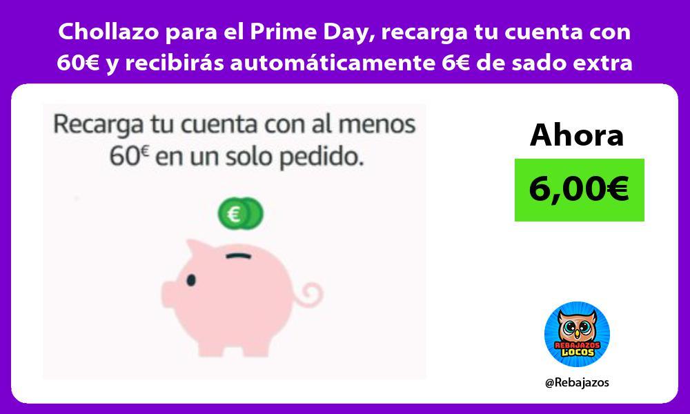 Chollazo para el Prime Day recarga tu cuenta con 60E y recibiras automaticamente 6E de sado extra
