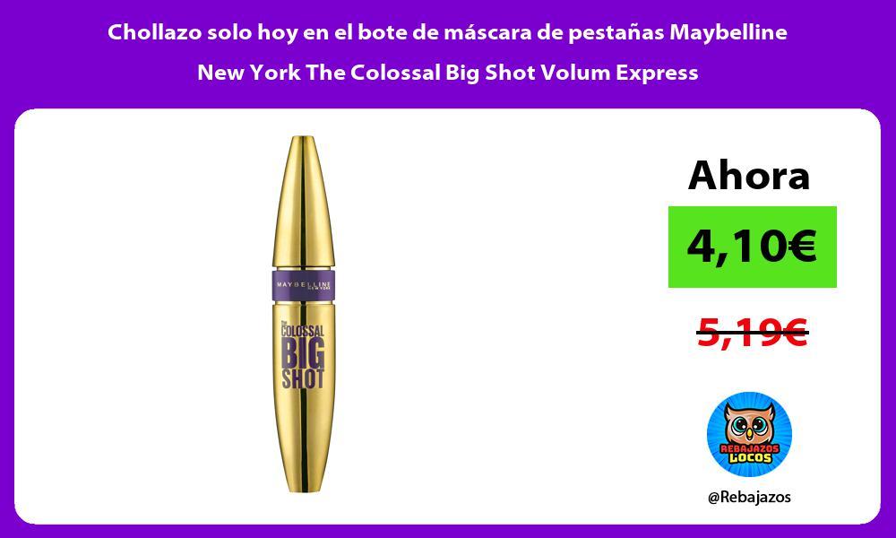Chollazo solo hoy en el bote de mascara de pestanas Maybelline New York The Colossal Big Shot Volum Express