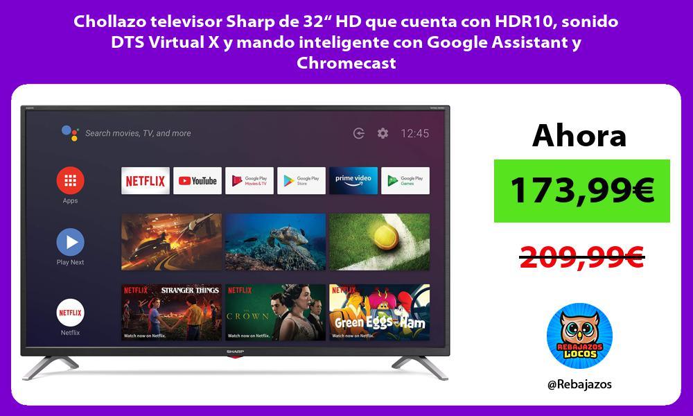 Chollazo televisor Sharp de 32 HD que cuenta con HDR10 sonido DTS Virtual X y mando inteligente con Google Assistant y Chromecast