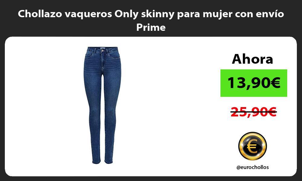 Chollazo vaqueros Only skinny para mujer con envio Prime