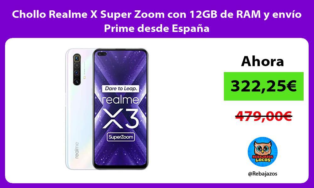 Chollo Realme X Super Zoom con 12GB de RAM y envio Prime desde Espana