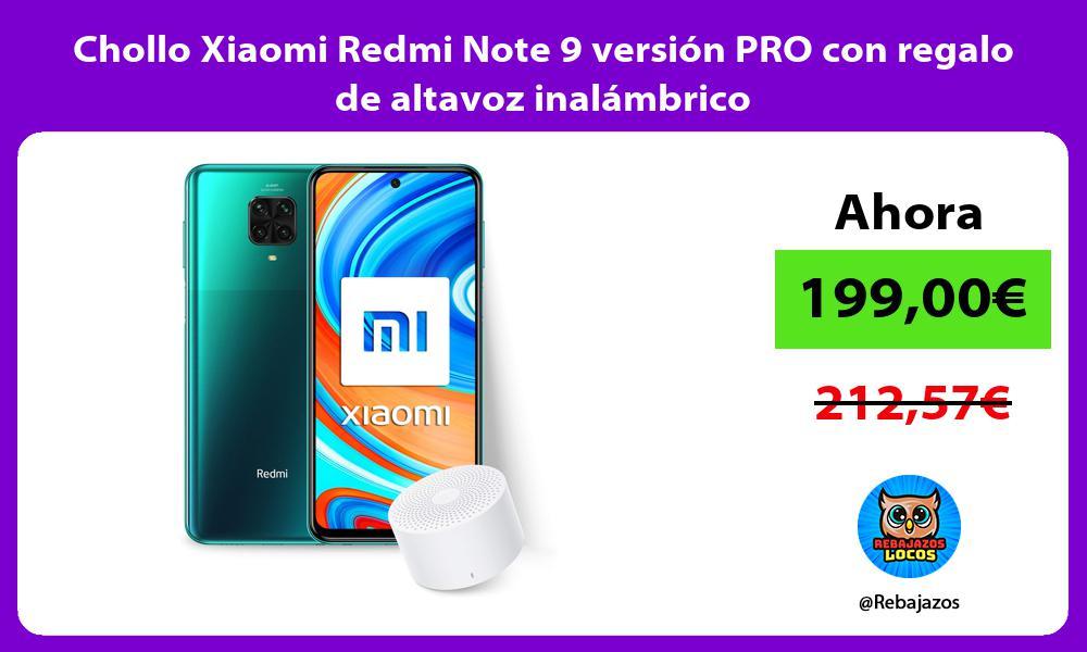 Chollo Xiaomi Redmi Note 9 version PRO con regalo de altavoz inalambrico